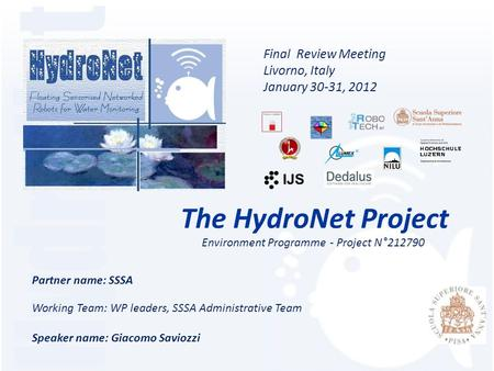 Environment Programme - Project N°212790 The HydroNet Project Partner name: SSSA Working Team: WP leaders, SSSA Administrative Team Speaker name: Giacomo.