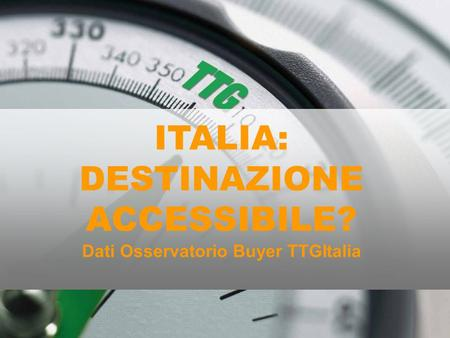 ITALIA: DESTINAZIONE ACCESSIBILE? Dati Osservatorio Buyer TTGItalia.