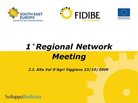 1° Regional Network Meeting Z.I. Alta Val D'Agri Viggiano 23/10/2009.