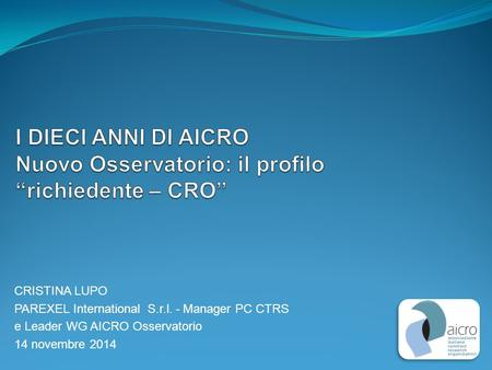CRISTINA LUPO PAREXEL International S.r.l. - Manager PC CTRS e Leader WG AICRO Osservatorio 14 novembre 2014.