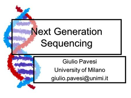 Next Generation Sequencing Giulio Pavesi University of Milano