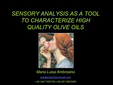 SENSORY ANALYSIS AS A TOOL TO CHARACTERIZE HIGH QUALITY OLIVE OILS Maria Luisa Ambrosino +39 348 7352738; +39 081 5563368.