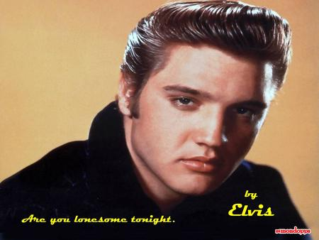 Are you lonesome tonight. by Elvis Are you lonesome tonight? Ti senti sola stasera?
