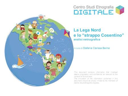 "La Lega Nord e lo ""strappo Cosentino"" analisi netnografica This document contains information that Viralbeat deems proprietary and confidential as relevant."