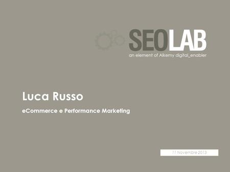 11 Novembre 2013 eCommerce e Performance Marketing Luca Russo.