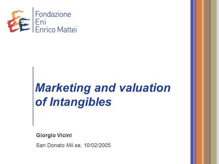 Giorgio Vicini San Donato Mil.se, 10/02/2005 Marketing and valuation of Intangibles.