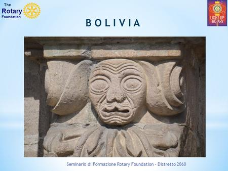 Seminario di Formazione Rotary Foundation – Distretto 2060 The Rotary Foundation B O L I V I A.