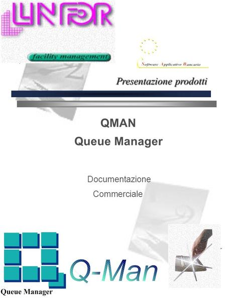 QMAN Queue Manager Documentazione Commerciale Presentazione prodotti.