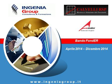 Bando FondER Aprile 2014 – Dicembre 2014 www.ingeniagroup.it.
