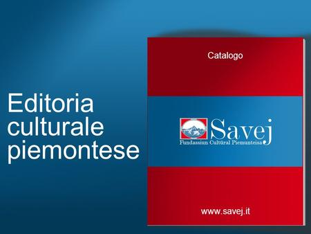 Editoria culturale piemontese Catalogo www.savej.it.