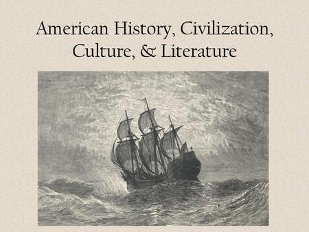 American History, Civilization, Culture, & Literature.