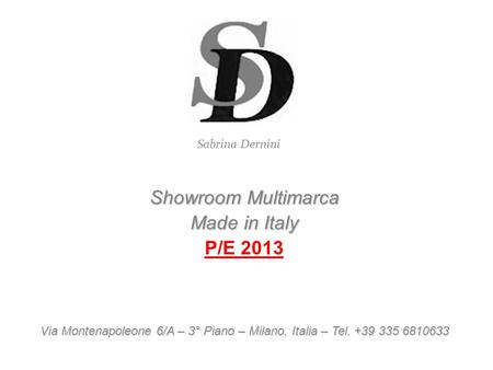 Showroom Multimarca Made in Italy P/E 2013 ViaMontenapoleone 6/A – 3° Piano – Milano, Italia – Tel. +39 335 6810633 Via Montenapoleone 6/A – 3° Piano –
