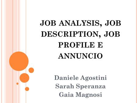 JOB ANALYSIS, JOB DESCRIPTION, JOB PROFILE E ANNUNCIO Daniele Agostini Sarah Speranza Gaia Magnosi.