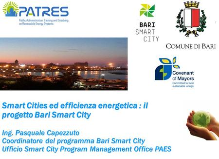 PROGRAM MANAGEMENT OFFICE S.E.A.P. Smart Cities ed efficienza energetica : il progetto Bari Smart City Ing. Pasquale Capezzuto Coordinatore del programma.