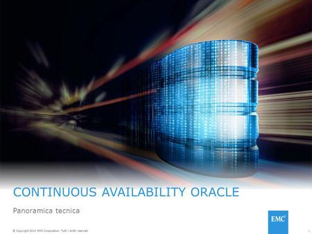 1© Copyright 2014 EMC Corporation. Tutti i diritti riservati. CONTINUOUS AVAILABILITY ORACLE Panoramica tecnica.