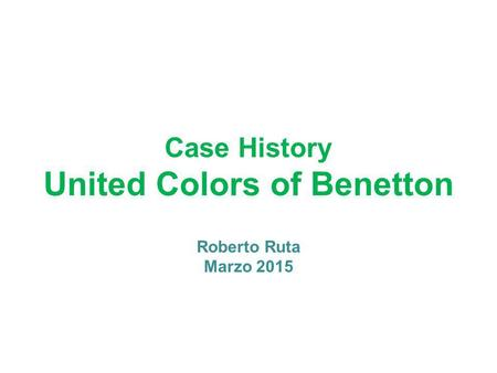 Case History United Colors of Benetton Roberto Ruta Marzo 2015.