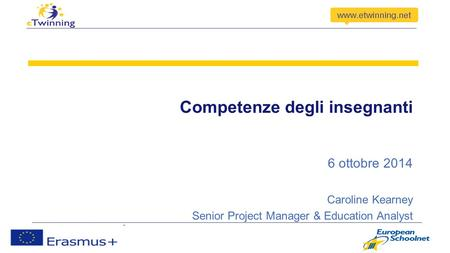 Competenze degli insegnanti 6 ottobre 2014 Caroline Kearney Senior Project Manager & Education Analyst.