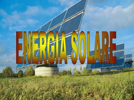 Energia solare anibaldi marco catervi lorenzo fogante - Centrale solare a specchi piani ...