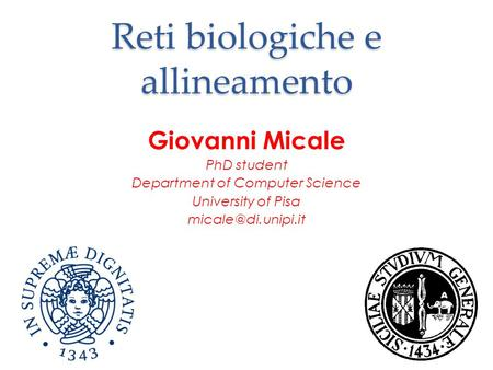 Reti biologiche e allineamento Giovanni Micale PhD student Department of Computer Science University of Pisa