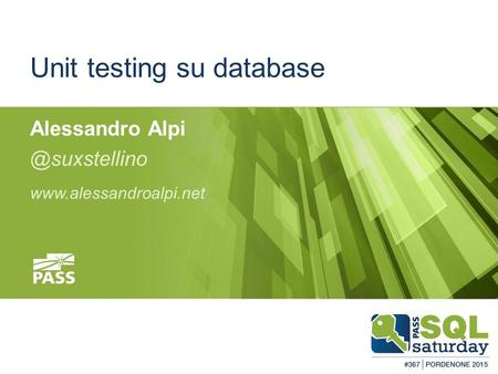 #sqlsatPordenone #sqlsat367 February 28, 2015 Unit testing su database Alessandro