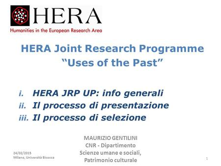 "HERA Joint Research Programme ""Uses of the Past"" i. HERA JRP UP: info generali ii. Il processo di presentazione iii. Il processo di selezione 24/02/2015."