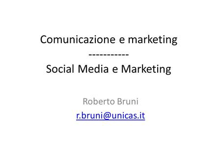 Comunicazione e marketing ----------- Social Media e Marketing Roberto Bruni