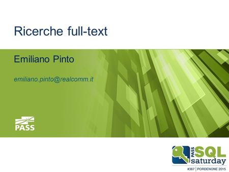 #sqlsatPordenone #sqlsat367 February 28, 2015 Ricerche full-text Emiliano Pinto