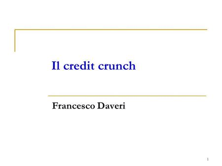 Il credit crunch Francesco Daveri.