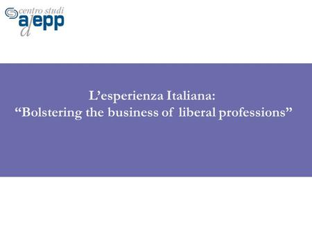 "L'esperienza Italiana: ""Bolstering the business of liberal professions"""