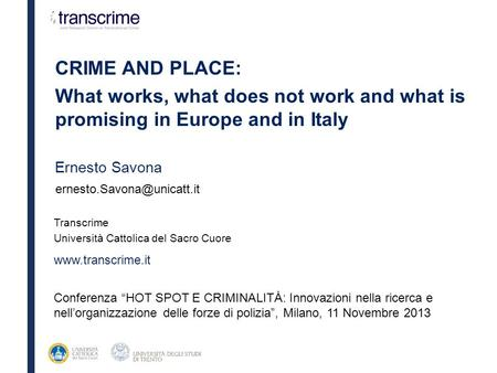 CRIME AND PLACE: What works, what does not work and what is promising in Europe and in Italy Ernesto Savona Transcrime Università.