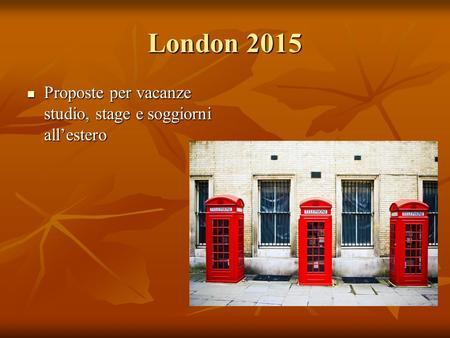 London 2016 Proposte per vacanze studio, stage e soggiorni all'estero Proposte per vacanze ...