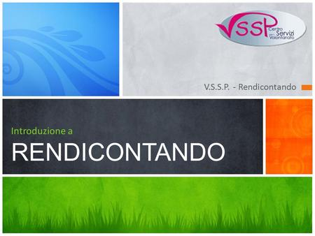 V.S.S.P. - Rendicontando Introduzione a RENDICONTANDO.