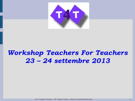 - 1 - prof. Vaschetto Francesco – IIS Vallauri Fossano - Workshop Teachers For Teachers 23 – 24 settembre 2013.