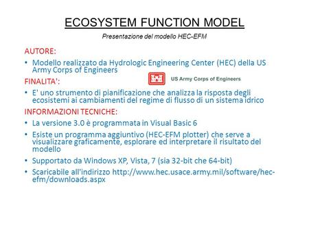 ECOSYSTEM FUNCTION MODEL AUTORE: Modello realizzato da Hydrologic Engineering Center (HEC) della US Army Corps of Engineers FINALITA': E' uno strumento.