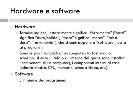 Hardware e software Hardware Software