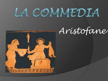 La commedia Aristofane.