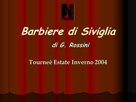 D G. Rossini Barbiere di Siviglia di G. Rossini Tourneè Estate Inverno 2004.