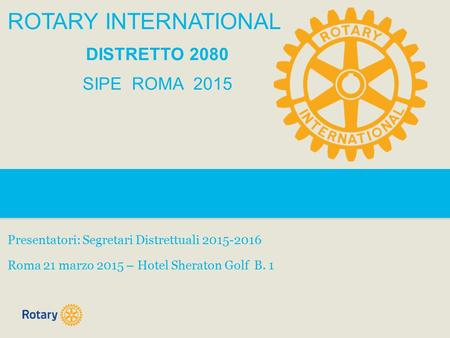 ROTARY INTERNATIONAL DISTRETTO 2080 SIPE ROMA 2015