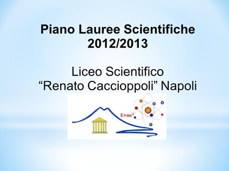 "Piano Lauree Scientifiche 2012/2013 Liceo Scientifico ""Renato Caccioppoli"" Napoli Napoli."