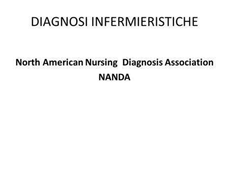 DIAGNOSI INFERMIERISTICHE North American Nursing Diagnosis Association NANDA.