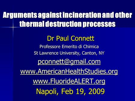 Arguments against incineration and other thermal destruction processes Arguments against incineration and other thermal destruction processes Dr Paul Connett.
