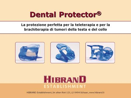 HIBRAND Establishment, Im alten Riet 121, LI-9494 Schaan, Tel. +41 78 6041348,    Dental Protector ® La protezione perfetta.