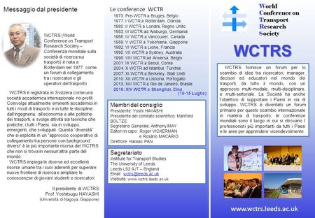 World Conference on Transport Research Society WCTRS WCTRS fornisce un forum per lo scambio di idee tra ricercatori, manager, decisori ed educatori nel.