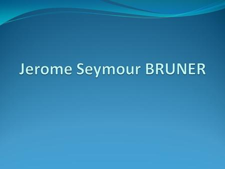 Jerome Seymour BRUNER.