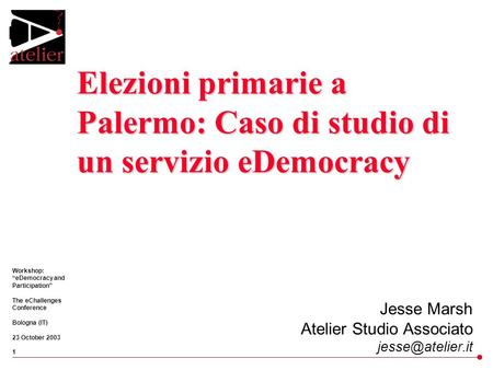 "Primary Elections in Palermo: Case Study of an eDemocracy Service Workshop: ""eDemocracy and Participation"" The eChallenges Conference Bologna (IT) 23 October."