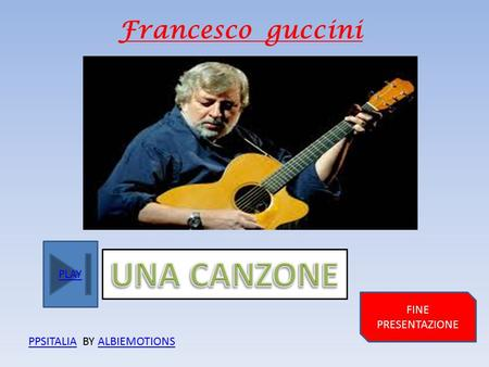 PLAY Francesco guccini FINE PRESENTAZIONE PPSITALIAPPSITALIA BY ALBIEMOTIONSALBIEMOTIONS.
