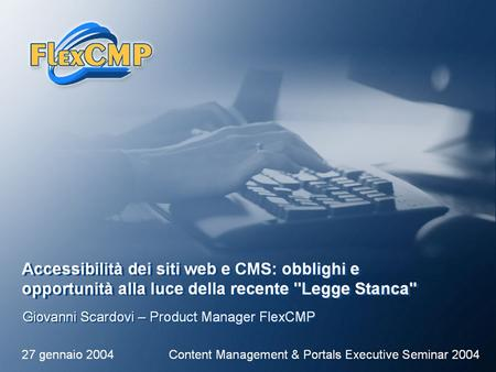 FlexCMP – www.flexcmp.comwww.flexcmp.comContent Management & Portals Executive Seminar 2004 | 27 gennaio 2004 | 1.