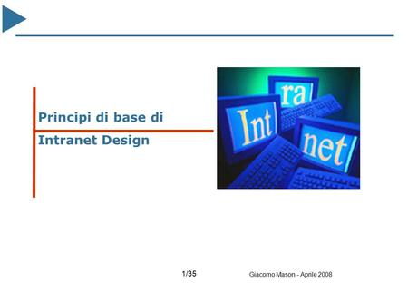 1/35 Giacomo Mason - Aprile 2008 Intranet design Principi di base di Intranet Design.