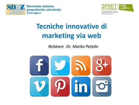 Tecniche innovative di marketing via web Relatore Dr. Marko Petelin.