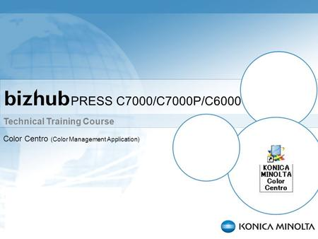 Technical Training Course PRESS C7000/C7000P/C6000 Color Centro (Color Management Application)